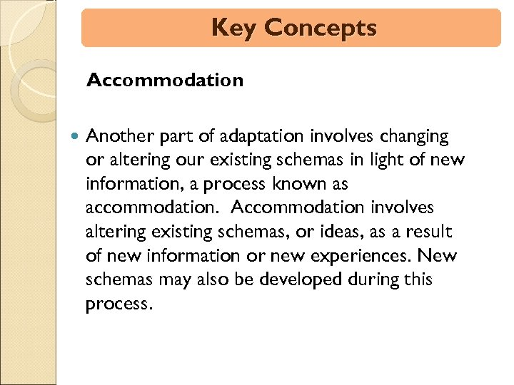 Key Concepts Accommodation Another part of adaptation involves changing or altering our existing schemas