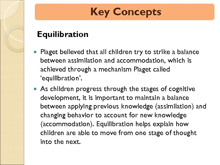 Key Concepts Equilibration Piaget believed that all children try to strike a balance between