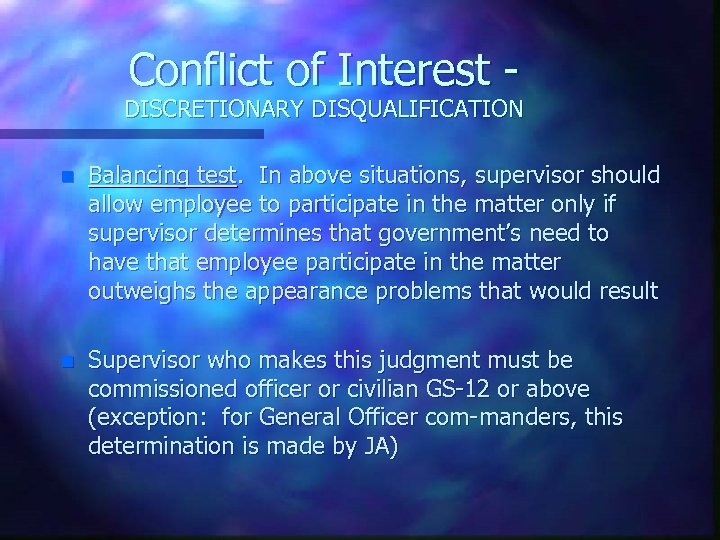 Conflict of Interest - DISCRETIONARY DISQUALIFICATION n Balancing test. In above situations, supervisor should