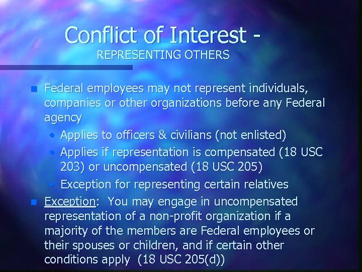 Conflict of Interest REPRESENTING OTHERS n n Federal employees may not represent individuals, companies
