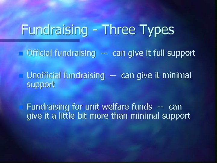 Fundraising - Three Types n Official fundraising -- can give it full support n