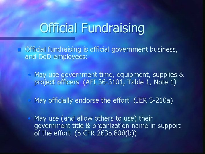 Official Fundraising n Official fundraising is official government business, and Do. D employees: •