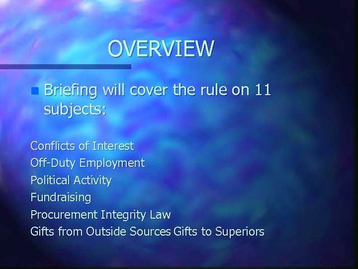 OVERVIEW n Briefing will cover the rule on 11 subjects: Conflicts of Interest Off-Duty