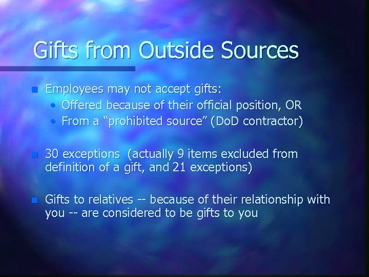 Gifts from Outside Sources n Employees may not accept gifts: • Offered because of