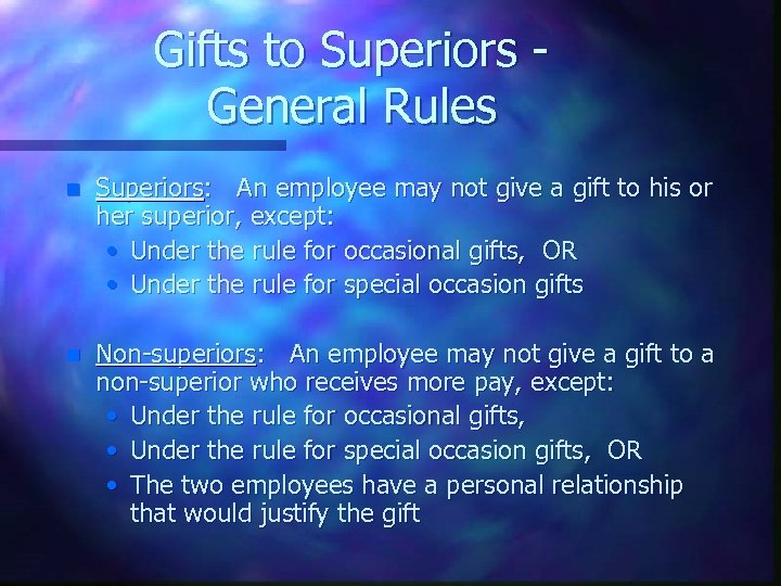 Gifts to Superiors General Rules n Superiors: An employee may not give a gift