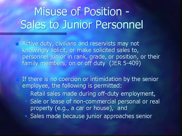 Misuse of Position Sales to Junior Personnel n Active duty, civilians and reservists may