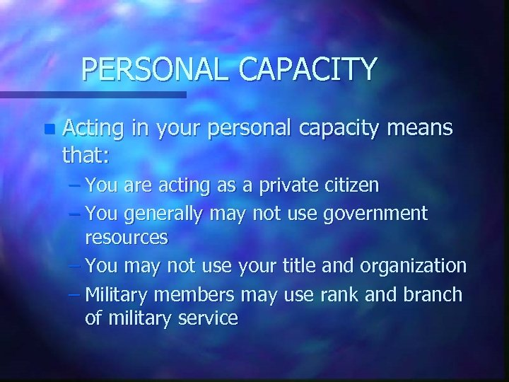 PERSONAL CAPACITY n Acting in your personal capacity means that: – You are acting