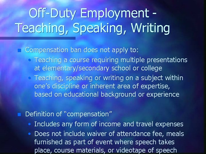 Off-Duty Employment Teaching, Speaking, Writing n Compensation ban does not apply to: • Teaching