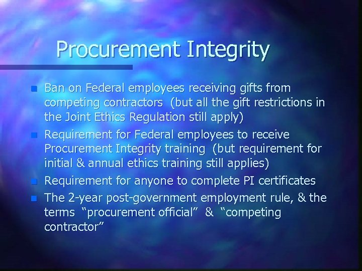 Procurement Integrity n n Ban on Federal employees receiving gifts from competing contractors (but