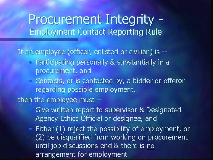 Procurement Integrity Employment Contact Reporting Rule If an employee (officer, enlisted or civilian) is