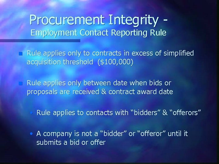 Procurement Integrity Employment Contact Reporting Rule n Rule applies only to contracts in excess