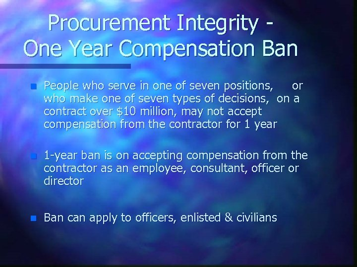 Procurement Integrity One Year Compensation Ban n People who serve in one of seven