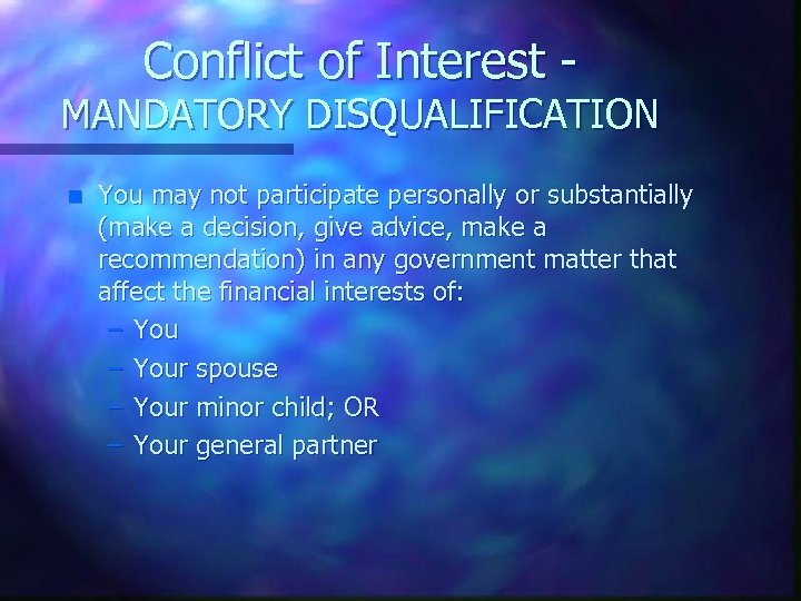 Conflict of Interest - MANDATORY DISQUALIFICATION n You may not participate personally or substantially