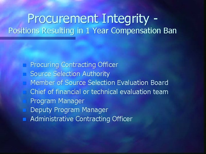 Procurement Integrity - Positions Resulting in 1 Year Compensation Ban n n n Procuring