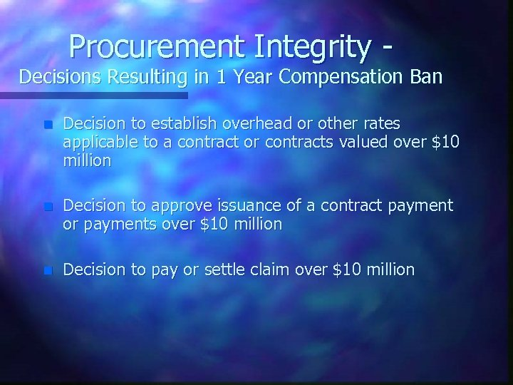 Procurement Integrity - Decisions Resulting in 1 Year Compensation Ban n Decision to establish