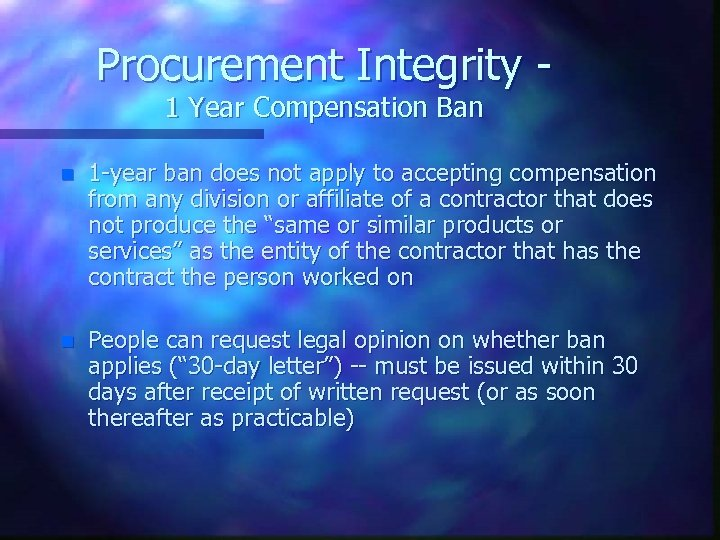 Procurement Integrity 1 Year Compensation Ban n 1 -year ban does not apply to