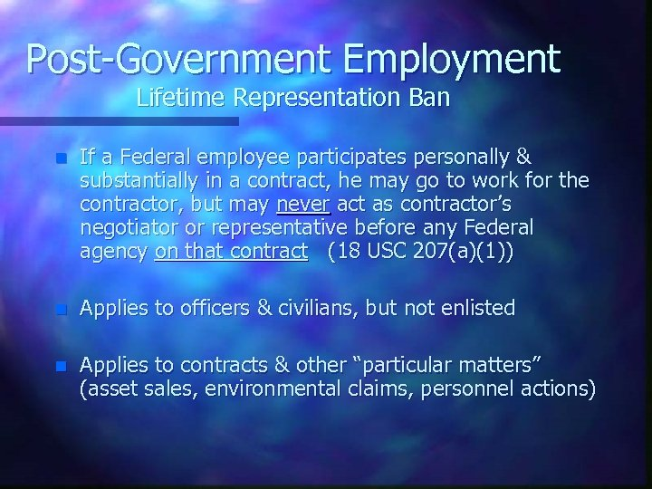 Post-Government Employment Lifetime Representation Ban n If a Federal employee participates personally & substantially