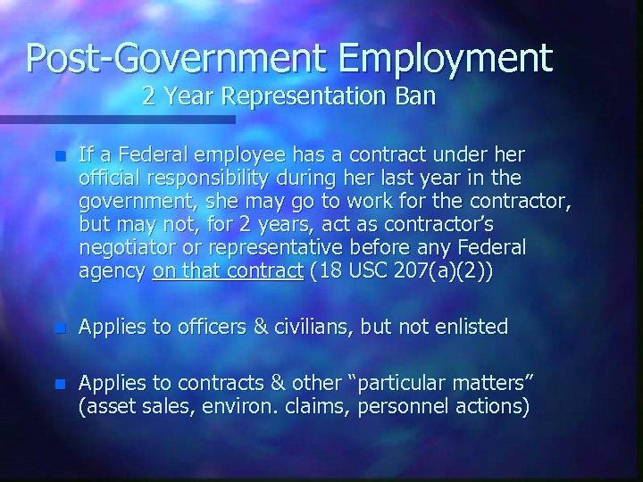 Post-Government Employment 2 Year Representation Ban n If a Federal employee has a contract