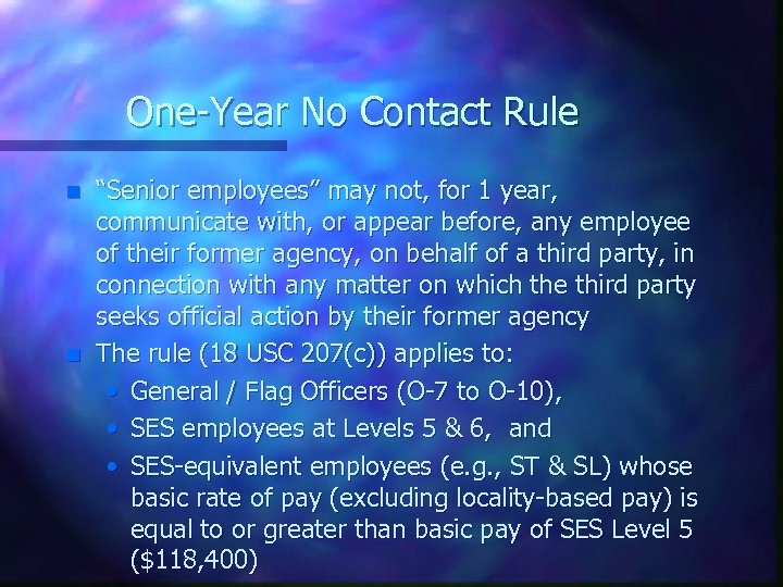 """One-Year No Contact Rule n n """"Senior employees"""" may not, for 1 year, communicate"""