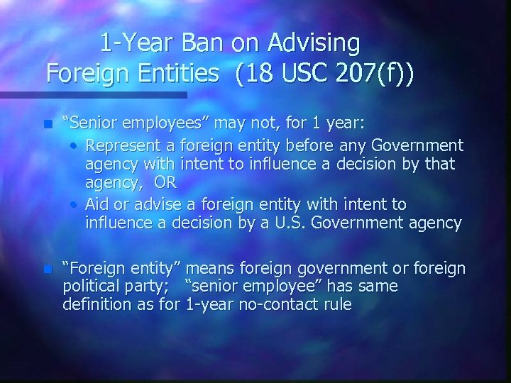 """1 -Year Ban on Advising Foreign Entities (18 USC 207(f)) n """"Senior employees"""" may"""