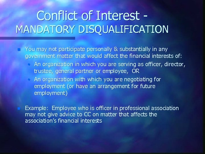 Conflict of Interest - MANDATORY DISQUALIFICATION n You may not participate personally & substantially