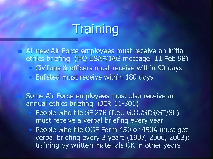 Training n All new Air Force employees must receive an initial ethics briefing (HQ
