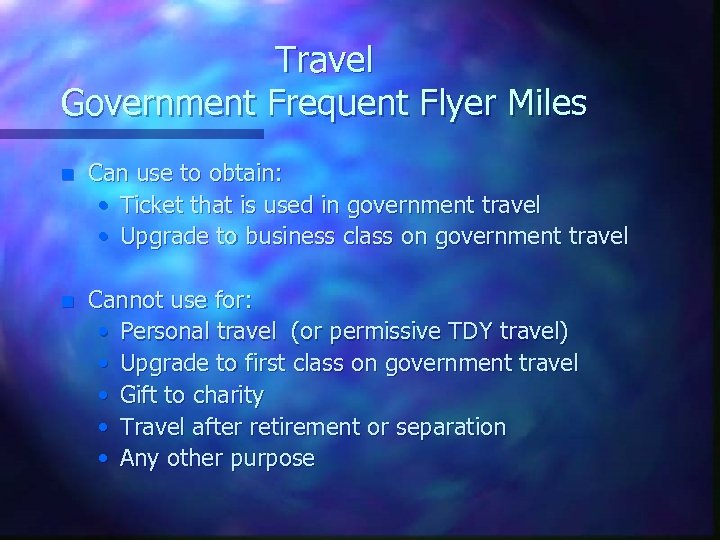 Travel Government Frequent Flyer Miles n Can use to obtain: • Ticket that is