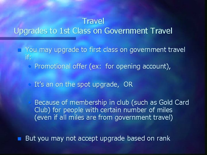 Travel Upgrades to 1 st Class on Government Travel n You may upgrade to
