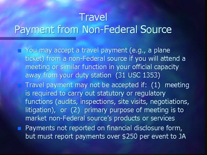 Travel Payment from Non-Federal Source n n n You may accept a travel payment