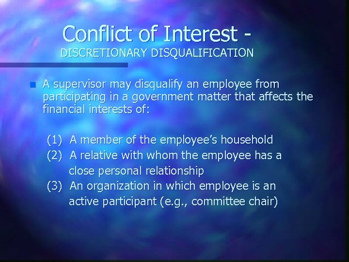 Conflict of Interest - DISCRETIONARY DISQUALIFICATION n A supervisor may disqualify an employee from