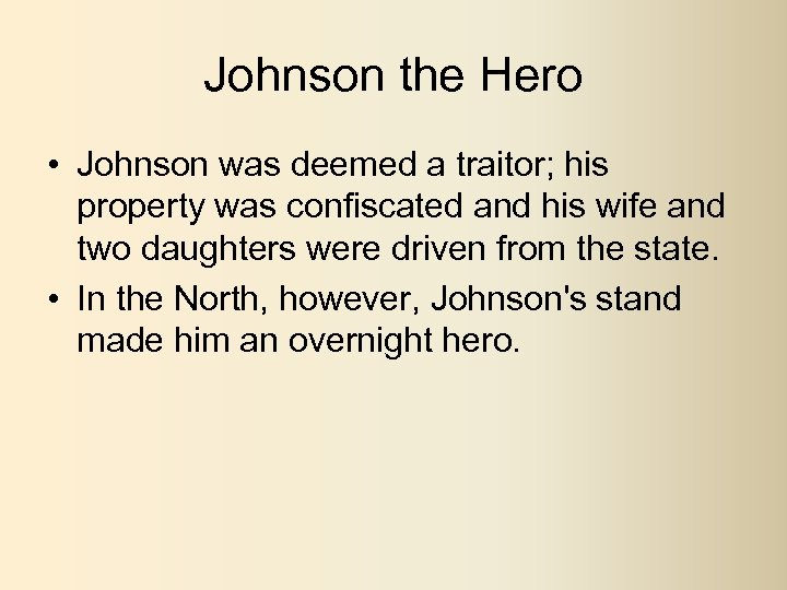 Johnson the Hero • Johnson was deemed a traitor; his property was confiscated and