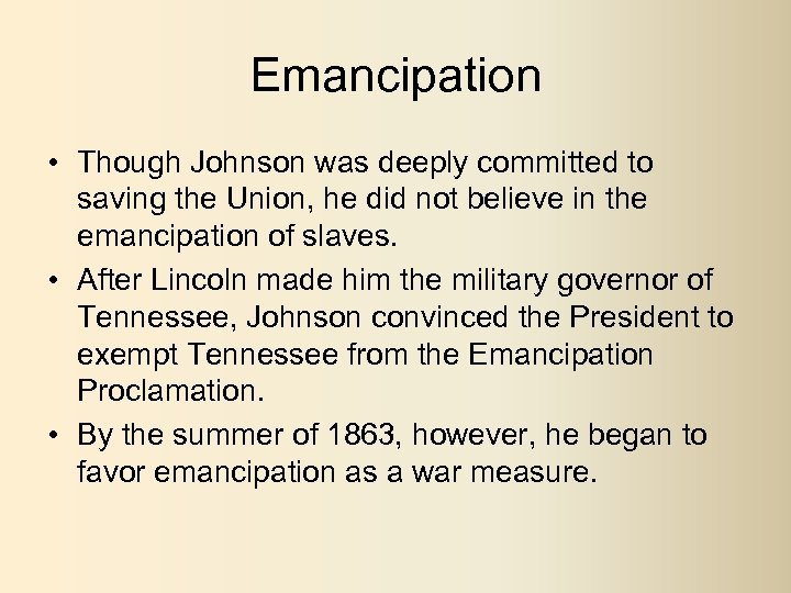 Emancipation • Though Johnson was deeply committed to saving the Union, he did not