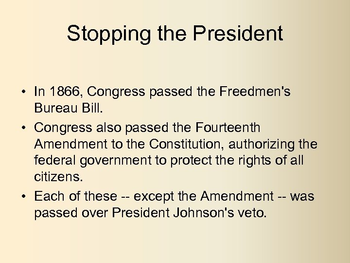Stopping the President • In 1866, Congress passed the Freedmen's Bureau Bill. • Congress