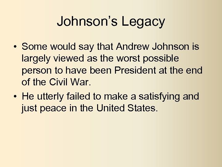 Johnson's Legacy • Some would say that Andrew Johnson is largely viewed as the