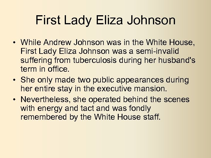 First Lady Eliza Johnson • While Andrew Johnson was in the White House, First