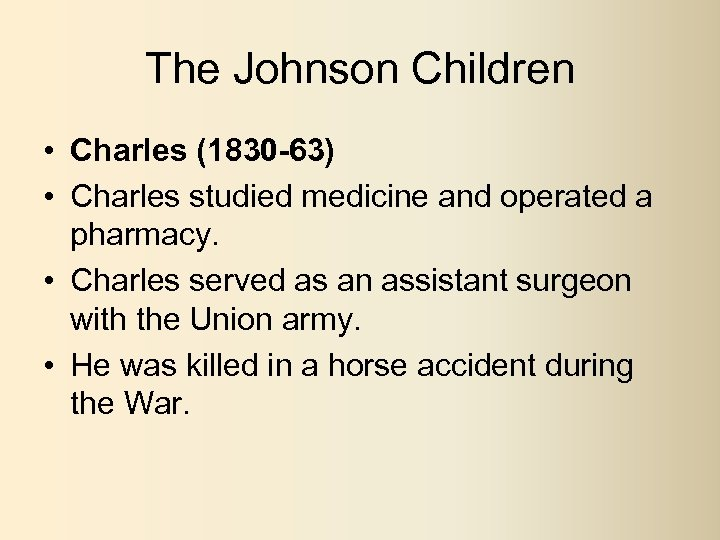 The Johnson Children • Charles (1830 -63) • Charles studied medicine and operated a