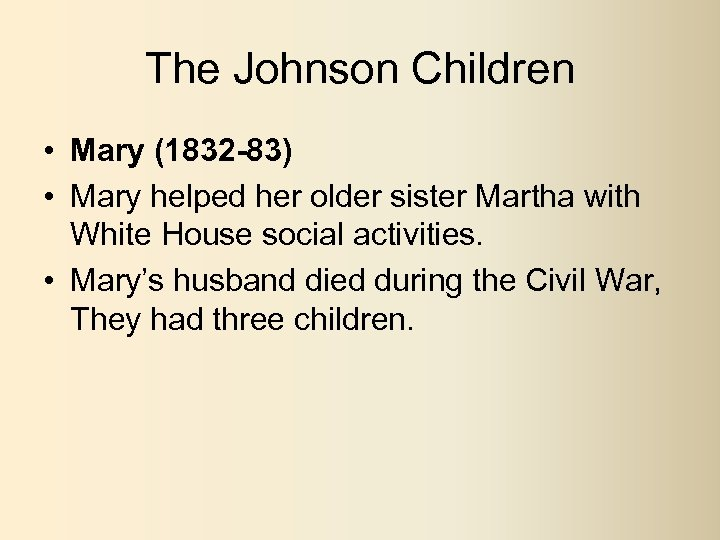 The Johnson Children • Mary (1832 -83) • Mary helped her older sister Martha