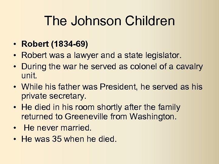 The Johnson Children • Robert (1834 -69) • Robert was a lawyer and a