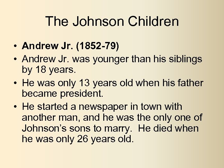The Johnson Children • Andrew Jr. (1852 -79) • Andrew Jr. was younger than