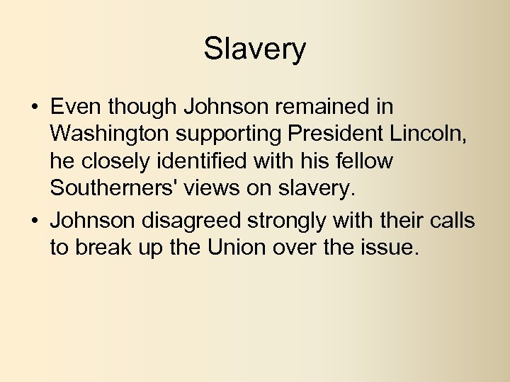 Slavery • Even though Johnson remained in Washington supporting President Lincoln, he closely identified