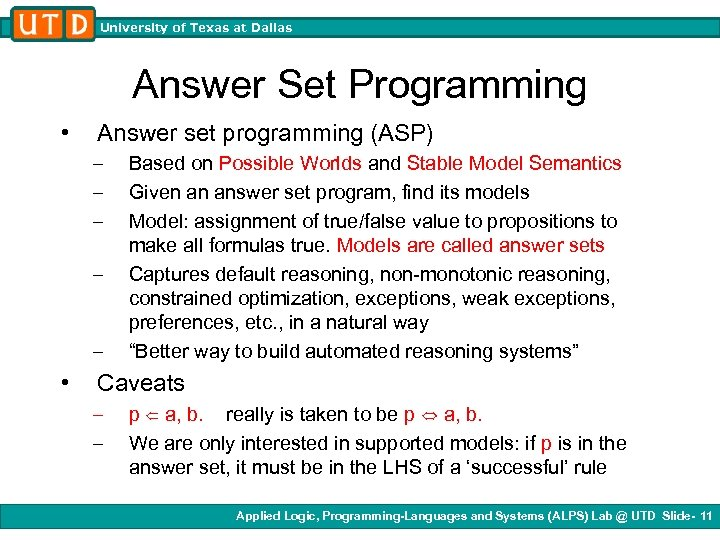 University of Texas at Dallas Answer Set Programming • Answer set programming (ASP) –