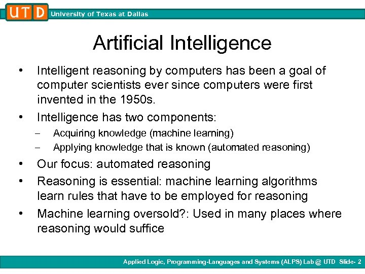 University of Texas at Dallas Artificial Intelligence • • Intelligent reasoning by computers has