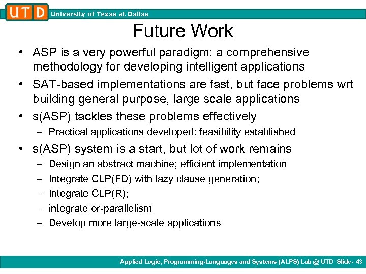 University of Texas at Dallas Future Work • ASP is a very powerful paradigm:
