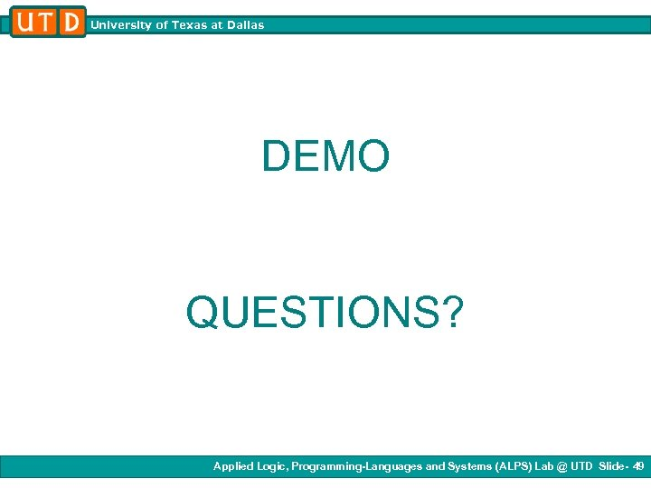 University of Texas at Dallas DEMO QUESTIONS? Applied Logic, Programming-Languages and Systems (ALPS) Lab