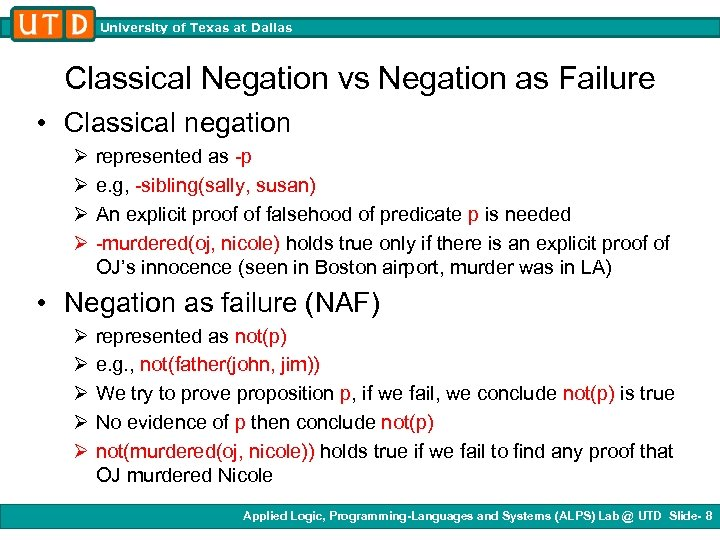 University of Texas at Dallas Classical Negation vs Negation as Failure • Classical negation