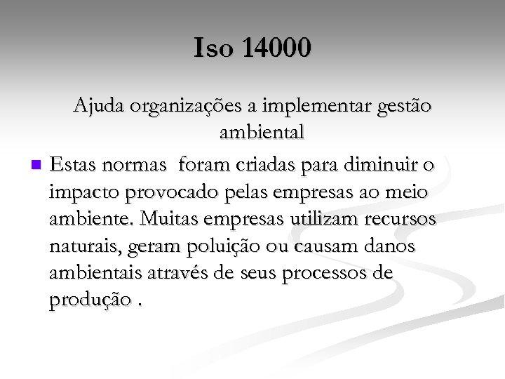 Iso 14000 Ajuda organizações a implementar gestão ambiental n Estas normas foram criadas para