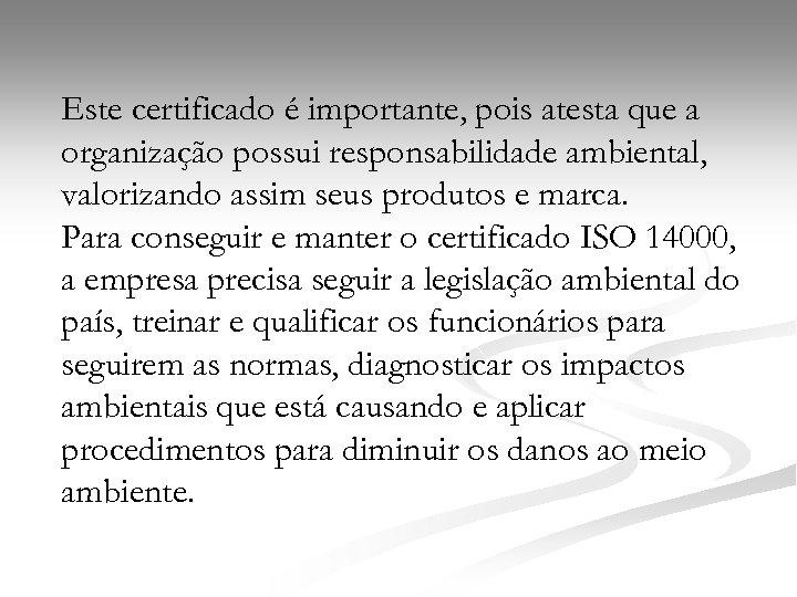 Este certificado é importante, pois atesta que a organização possui responsabilidade ambiental, valorizando assim