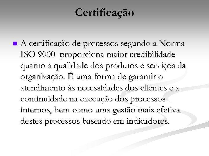 Certificação n A certificação de processos segundo a Norma ISO 9000 proporciona maior credibilidade