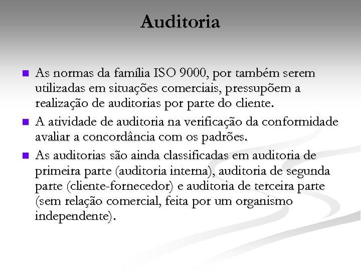 Auditoria n n n As normas da família ISO 9000, por também serem utilizadas