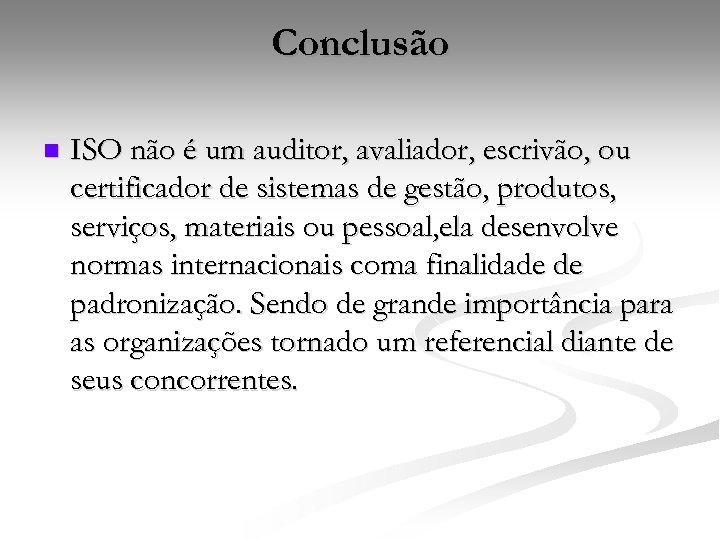 Conclusão n ISO não é um auditor, avaliador, escrivão, ou certificador de sistemas de